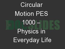 Circular Motion PES 1000 – Physics in Everyday Life