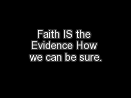 Faith IS the Evidence How we can be sure.