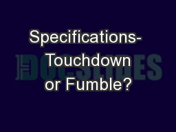 Specifications-  Touchdown or Fumble? PowerPoint PPT Presentation