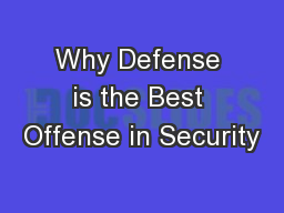 Why Defense is the Best Offense in Security