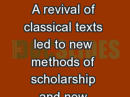 The Renaissance A revival of classical texts led to new methods of scholarship and new values in bo