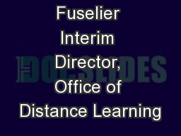 Robert J. Fuselier Interim Director, Office of Distance Learning