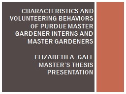 CHARACTERISTICS AND VOLUNTEERING BEHAVIORS OF PURDUE MASTER GARDENER INTERNS AND MASTER GARDENERS