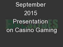 September 2015 Presentation on Casino Gaming