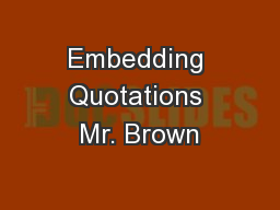 Embedding Quotations Mr. Brown