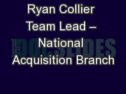 Ryan Collier Team Lead – National Acquisition Branch
