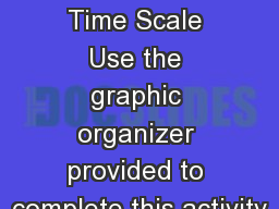 Geologic Time Scale Use the graphic organizer provided to complete this activity