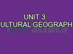 UNIT 3: CULTURAL GEOGRAPHY
