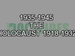 1935-1945 THE HOLOCAUST 1918-1932: