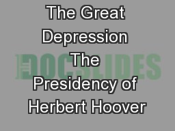The Great Depression The Presidency of Herbert Hoover