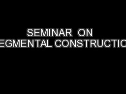SEMINAR  ON  SEGMENTAL CONSTRUCTION