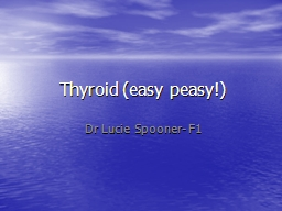 Thyroid (easy peasy!) Dr