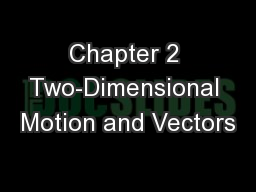 Chapter 2 Two-Dimensional Motion and Vectors