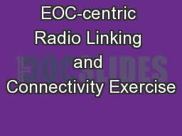 EOC-centric Radio Linking and Connectivity Exercise
