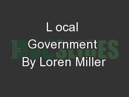 L ocal Government By Loren Miller