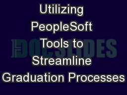 Utilizing PeopleSoft Tools to Streamline Graduation Processes