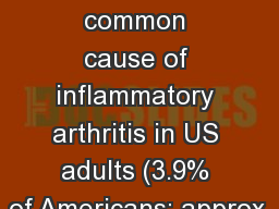Gout Gout The most common cause of inflammatory arthritis in US adults (3.9% of Americans; approx.