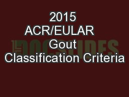 2015 ACR/EULAR   Gout Classification Criteria