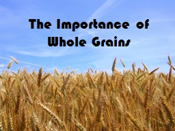The Importance of Whole Grains PowerPoint PPT Presentation