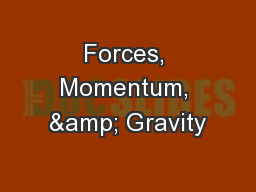 Forces, Momentum, & Gravity
