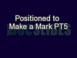 Positioned to Make a Mark PT5