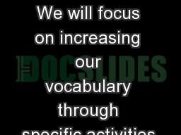 Wordly Wise We will focus on increasing our vocabulary through specific activities.