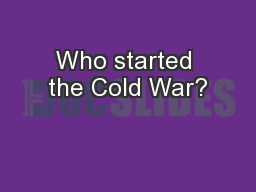 Who started the Cold War? PowerPoint PPT Presentation