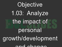 1.03 Objective 1.03:  Analyze the impact of personal growth/development and change