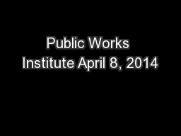 Public Works Institute April 8, 2014