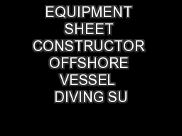 EQUIPMENT SHEET CONSTRUCTOR OFFSHORE VESSEL  DIVING SU