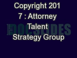 Copyright 201 7 : Attorney Talent Strategy Group
