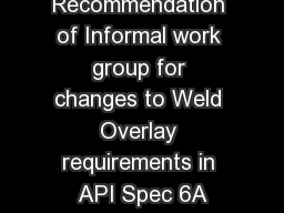 Recommendation of Informal work group for changes to Weld Overlay requirements in API Spec 6A