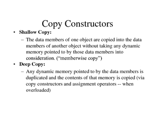 Copy Constructors Shallow Copy The data members of one