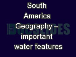 South America Geography – important water features PowerPoint PPT Presentation