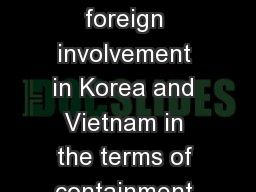 What are the reasons for foreign involvement in Korea and Vietnam in the terms of containment of Co