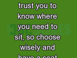 Welcome I trust you to know where you need to sit, so choose wisely and have a seat.