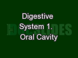 Digestive System 1.   Oral Cavity