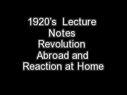 1920�s  Lecture Notes Revolution Abroad and Reaction at Home