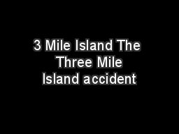 3 Mile Island The  Three Mile Island accident