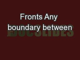 Fronts Any boundary between