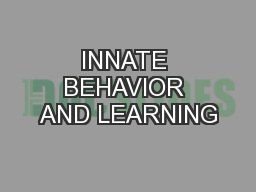INNATE BEHAVIOR AND LEARNING