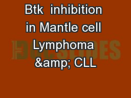 Btk  inhibition in Mantle cell Lymphoma & CLL