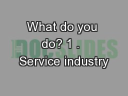 What do you do? 1 .  Service industry