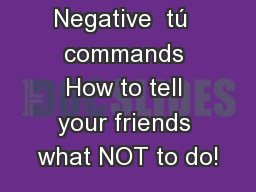 Negative  tú  commands How to tell your friends what NOT to do!