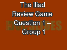 The Iliad Review Game Question 1 – Group 1
