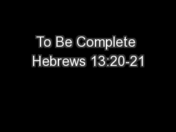 To Be Complete Hebrews 13:20-21