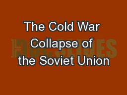 The Cold War Collapse of the Soviet Union PowerPoint PPT Presentation