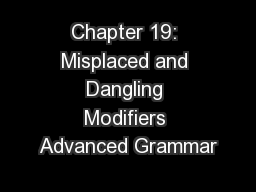 Chapter 19: Misplaced and Dangling Modifiers Advanced Grammar