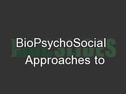 BioPsychoSocial  Approaches to
