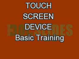 TOUCH SCREEN DEVICE Basic Training